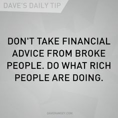 Don't take financial Advice from broke people, Do what rich people are doing Financial Quotes, Financial Peace, Financial Tips, Financial Planning, Dave Ramsey Quotes, Rich People, Wealthy People, Money Talks, Budgeting Finances