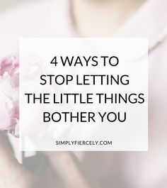 Confession time - some days life's little annoyances get to me more than they should. Here are 4 ways I try to stop letting the little things bother me.