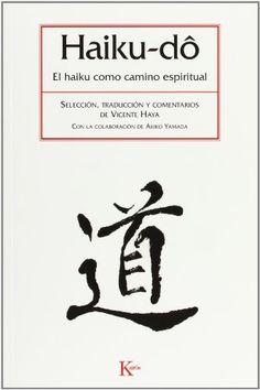 Haiku-dô : el kaiku como camino espiritual / selección, traducción y comentarios de Vicente Haya ; con la colaboración de Akiko Yamada