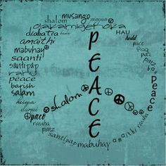 """Peace""....many languages, one meaning. Universal Hour Of Peace;  December 31"