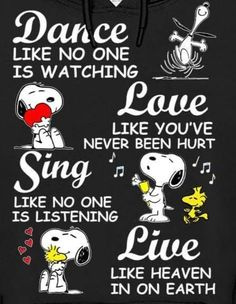Snoopy: You've gotta dance like there's nobody watching. Sing like there's nobody listening. And live like it's heaven on earth. Snoopy Images, Snoopy Pictures, Charlie Brown Quotes, Charlie Brown And Snoopy, Peanuts Quotes, Snoopy Quotes, Peanuts Cartoon, Peanuts Snoopy, Snoopy Wallpaper