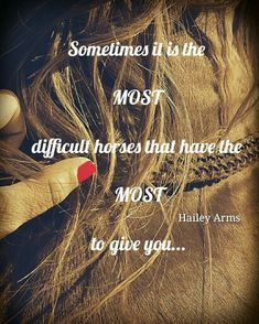Sometimes it is the most difficult horses that have the most to give you. Barrel racing quotes , western pleasure , english , reining , cutting , Hailey Arms Photos