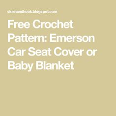 Free Crochet Pattern: Emerson Car Seat Cover or Baby Blanket