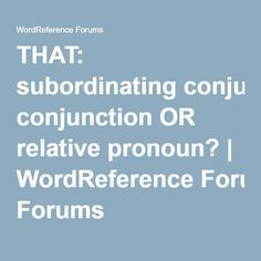 THAT: subordinating conjunction OR relative pronoun? | WordReference Forums