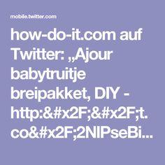 """how-do-it.com auf Twitter: """"Ajour babytruitje breipakket, DIY - http://t.co/2NIPseBi0i http://t.co/LuLSeGE11E"""""""