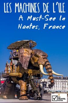 If you're ready to be amazed, then visit Les Machines De L'Ile: An Absolute Must-See In Nantes, France | The Travel Tester