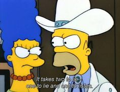 """Homer logic ~ """"It takes two to lie - one to lie and one to listen."""""""