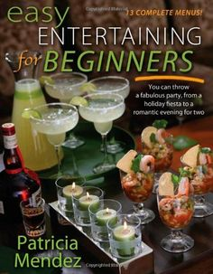 Easy Entertaining for Beginners: You Can Throw a Fabulous Party, from Holiday Fiesta to a Romantic Evening for Two by Patricia Mendez, http://www.amazon.com/dp/0979956404/ref=cm_sw_r_pi_dp_KSPTrb05JTJMJ