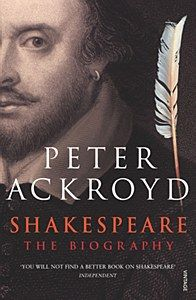 Shakespeare: The Biography by Peter Ackroyd.