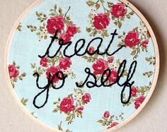 TREAT YO SELF  hand embroidery in cursive writing, Parks and Recreation quote,  Tom Haverford quote, floral fabric, home decor, wall art