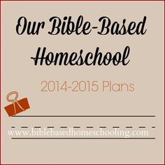 Our Bible Based Homeschool Plans 2014-2015
