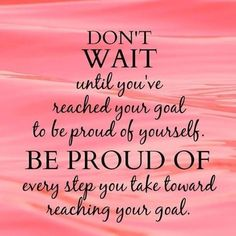 Fitness Goals.... Don't wait until you reach your fitness goal to be proud of yourself! You've got this....ROCK IT! D.R.