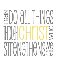 Phillipians 4:13 I can do all things...