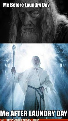 Do laundry, become Gandalf the White.