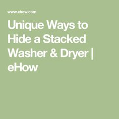 Unique Ways to Hide a Stacked Washer & Dryer | eHow