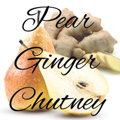 Pear Ginger Chutney Recipe – The Proper Marmalade Company