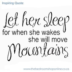 Inspirational Quote ...Let her sleep for when she wakes up she will move mountains #inspiration #Quote