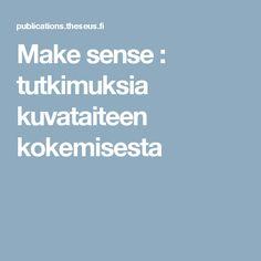Make sense : tutkimuksia kuvataiteen kokemisesta