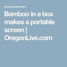 Bamboo in a box makes a portable screen | OregonLive.com