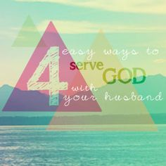 4 Easy Ways To Serve God With Your Husband