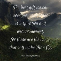 "The Flight of Man, a poem from Thoughts Discovered: Volume Wisdom for This Age by S. ""The best gift we canever give each otheris ins. Qoutes, Poems, Best Gifts, Encouragement, Writer, Wisdom, Good Things, Thoughts, Life"