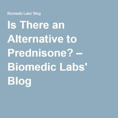 Is There an Alternative to Prednisone? – Biomedic Labs' Blog