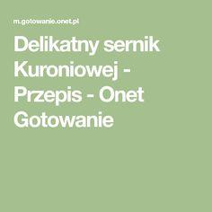 Delikatny sernik Kuroniowej - Przepis - Onet Gotowanie