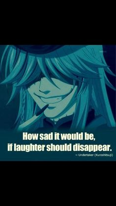 How sad it would be if laughter should disappear~Undertaker