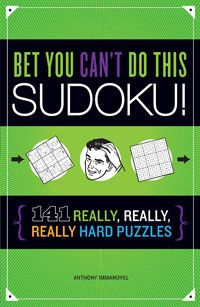 Bet You Can't Do This Sudoku! 141 Really, Really, Really Hard Puzzles