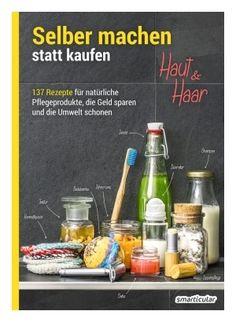 Smarticular Buch - Selber machen statt kaufen - Haut und Haar - ISBN 978-3-946658-09-2 - Pflegeprodukte, Naturkosmetik, Deo, Duschgel und vieles mehr mit einfachen Rezepten