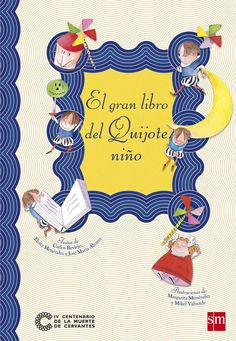 """""""El gran libro del Quijote niño"""" - Carlos Reviejo, Elvira Menéndez y José María Álvarez Fernández (Editorial SM) Dom Quixote, Centenario, Bullet Journal, Alonso, Editorial, Home, Big Books, Kid Books, Stains"""
