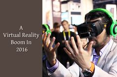 This blog described about A Virtual Reality Boom In 2016.