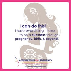 I can do this! I have everything it takes to be a success through pregnancy, birth, and beyond