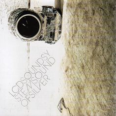 """LCD Soundsystem """"Sound of silver"""" (2007)"""