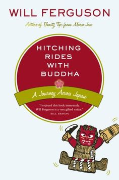 Hitching rides with Buddha - Will Ferguson. Such an incredibly hilarious, yet poignant and moving book.