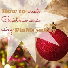 A tutorial on how to create Christmas cards using PicMonkey, a free online photo editor. Create Christmas Cards, Holiday Cards, Christmas Bulbs, Christmas Crafts, Step By Step Instructions, Crafty, Holiday Decorating, Gifts, Free