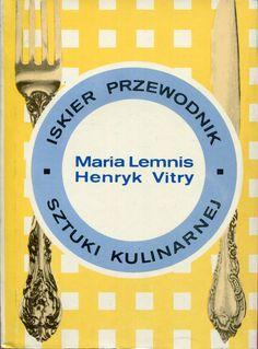"""""""Iskier przewodnik sztuki kulinarnej"""" Maria Lemnis and Henryk Vitry Cover by Krystyna Töpfer Published by Wydawnictwo Iskry 1976"""