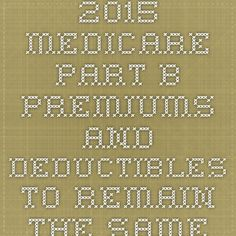 2015 Medicare Part B premiums and deductibles to remain the same as last two years