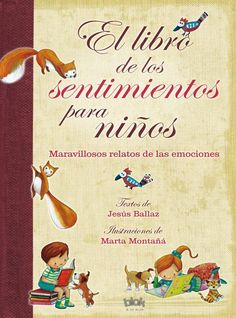 El libro de los sentimientos para niños.Relatos cortos que están reunidos alrededor de diferentes sentimientos, con el objetivo de hacer reflexionar a los más pequeños sobre sus sensaciones