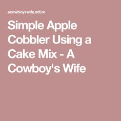 Simple Apple Cobbler Using a Cake Mix - A Cowboy's Wife