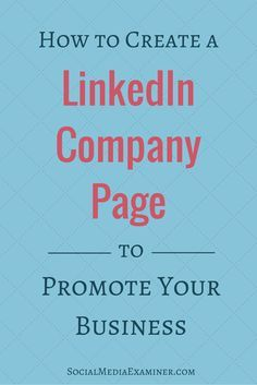 How to Create a LinkedIn Company Page to Promote Your Business - SocialMedia Examiner