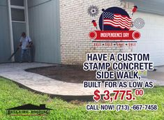4th of July especial, have a custom stamp concrete side walk, built  for as low as $ 3,775.00. Call Bellaire Roofing  (713) -667-7458 for details