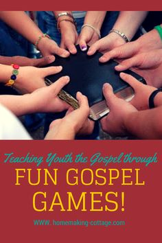 Scripture Study: Teaching Youth the Gospel through Fun Gospel Games
