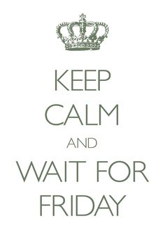 keep calm and wait for Friday / Created with Keep Calm and Carry On for iOS #keepcalm #Friday