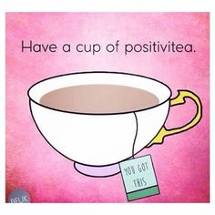 Have a cup of positivitea. #TEA