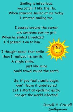 Awww this is so cute!! Haha its corny, but this is how i feel! Im always smiling because you never know who's day you may brighten up by just smiling! :)