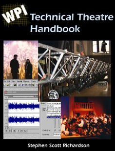 [The WPI Technical Theatre Handbook, by Stephen S Richardson]