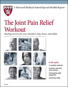 The Joint Pain Relief Workout: Healing exercises for your shoulders, hips, knees, and ankles (Harvard Health Publications)