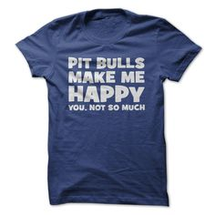 "ThisξLIMITED EDITIONξ""Pit Bulls Make Me Happy"" t-shirt is made just for those who love their Pit Bull."