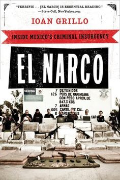 El Narco: Inside Mexicos Criminal Insurgency by Ioan Grillo, http://www.amazon.com/dp/1608194019/ref=cm_sw_r_pi_dp_x8bCrb1VG8ZJN